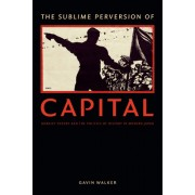 The Sublime Perversion of Capital: Marxist Theory and the Politics of History in Modern Japan