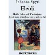 Heidis Lehr- Und Wanderjahre / Heidi Kann Brauchen, Was Es Gelernt Hat by Johanna Spyri