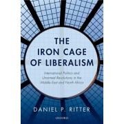 The Iron Cage of Liberalism by Daniel P. Ritter