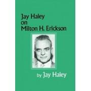 Jay Haley On Milton H. Erickson by Jay Haley