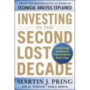 Investing in the Second Lost Decade: A Survival Guide for Keeping Your Profits Up When the Market is Down by Martin J. Pring