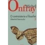 O contraistorie a filosofiei vol.3 Libertinii barocului - Michel Onfray