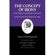 Kierkegaard's Writings: Concept of Irony, with Continual Reference to Socrates/Notes of Schelling's Berlin Lectures v. 2 by S