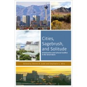 Cities, Sagebrush, and Solitude: Urbanization and Cultural Conflict in the Great Basin