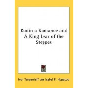 Rudin a Romance and a King Lear of the Steppes by Ivan Sergeevich Turgenev