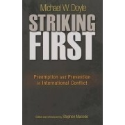 Striking First: Preemption and Prevention in International Conflict by Michael W. Doyle