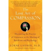 The Lost Art of Compassion: Discovering the Practice of Happiness in theMeeting of Buddhism and Psychology by Lorne Ladner