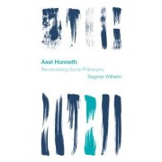 Axel Honneth: Reconceiving Social Philosophy