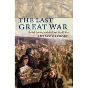 The Last Great War by Adrian Gregory