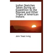 Indian Sketches Taken During an Expedition to the Pawnee and Other Tribes of American Indians by Jr John Treat Irving
