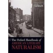 The Oxford Handbook of American Literary Naturalism by Keith Newlin
