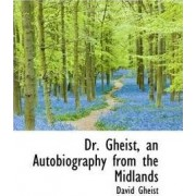 Dr. Gheist, an Autobiography from the Midlands by David Gheist