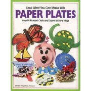 Look What You Can Make with Paper Plates by Margie Hayes Richmond