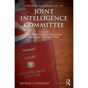 The Official History of the Joint Intelligence Committee: From the Approach of the Second World War to the Suez Crisis Volume I by Michael S. Goodman