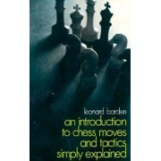 An Introduction to Chess Moves and Tactics Simply Explained by Leonard Barden