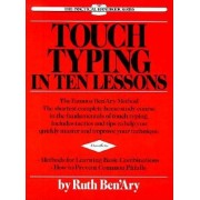 Touch Typing in Ten Lessons: A Home-Study Course with Complete Instructions in the Fundamentals of Touch Typewriting and Introducing the Basic Comb