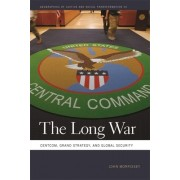 The Long War: Centcom, Grand Strategy, and Global Security
