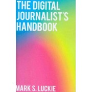 The Digital Journalist's Handbook by Mark S Luckie