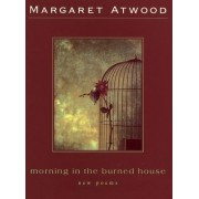 Morning in the Burned House by Margaret Atwood