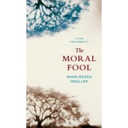 The Moral Fool by Hans-Georg Moeller