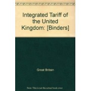 Integrated Tariff of the United Kingdom by Great Britain: H.M. Customs And Excise