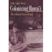 Colonizing Hawai'i by Sally Engle Merry
