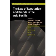 The Law of Reputation and Brands in the Asia Pacific by Andrew T. Kenyon