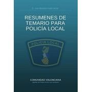 Don Juan Bautista Galán Amat RESÚMENES DE TEMARIO PARA POLICÍA LOCAL: Compendio de resúmenes del temario para la preparación de oposiciones a Policía Local.