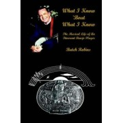 What I Know 'Bout What I Know: the Musical Life of an Itinerant Banjo Player by Butch Robins