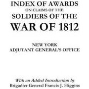 Index of Awards on Claims of the Soldiers of the War of 1812 by Adjutant General's Office New York