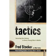 Tactics: Winning the Spiritual Battle for Purity by Fred Stoeker