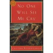 No One Will See Me Cry by Cristina Rivera-Garza