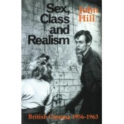 Sex, Class and Realism: British Cinema 1956-1963 by John Hill