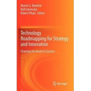 Technology Roadmapping for Strategy and Innovation by Martin G. Moehrle