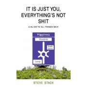 It is Just You - Everything's Not Shit by Steve Stack