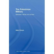 The Palestinian Military by Hillel Frisch
