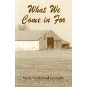 What We Come in for by Richard Lundquist