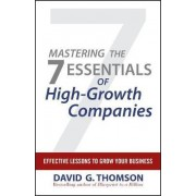 Mastering the 7 Essentials of High-Growth Companies by David G. Thomson