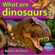 What are Dinosaurs? by Bobbie Kalman
