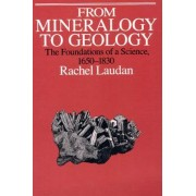 From Mineralogy to Geology by Rachel Laudan