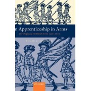 An Apprenticeship in Arms by Professor of History Roger B Manning