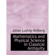 Mathematics and Physical Science in Classical Antiquity by Johan Ludvig Heiberg
