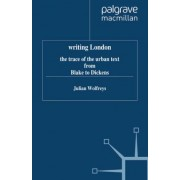 Writing London: The Trace of the Urban Text from Blake to Dickens by Julian Wolfreys