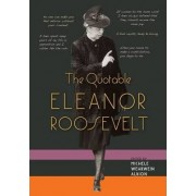 Quotable Eleanor Roosevelt by Michele Wehrwein Albion