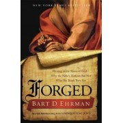 Forged: Writing in the Name of God--Why the Bibles Authors Are Not Who We Think They Are by Bart D. Ehrman
