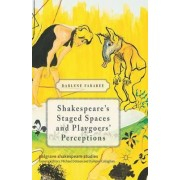 Shakespeare's Staged Spaces and Playgoers' Perceptions by Darlene Farabee