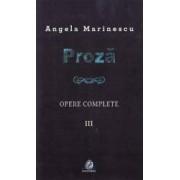Proza. Opere complete vol 3 - Angela Marinescu