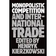 Monopolistic Competition and International Trade by Henryk Kierzkowski