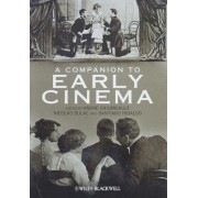 A Companion to Early Cinema by Andre Gaudreault