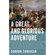 A Great and Glorious Adventure by Gordon Corrigan